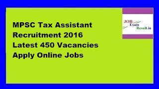 MPSC Tax Assistant Recruitment 2016 Latest 450 Vacancies Apply Online Jobs
