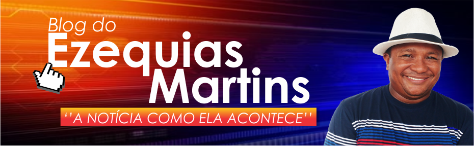 BLOG DO EZEQUIAS MARTINS