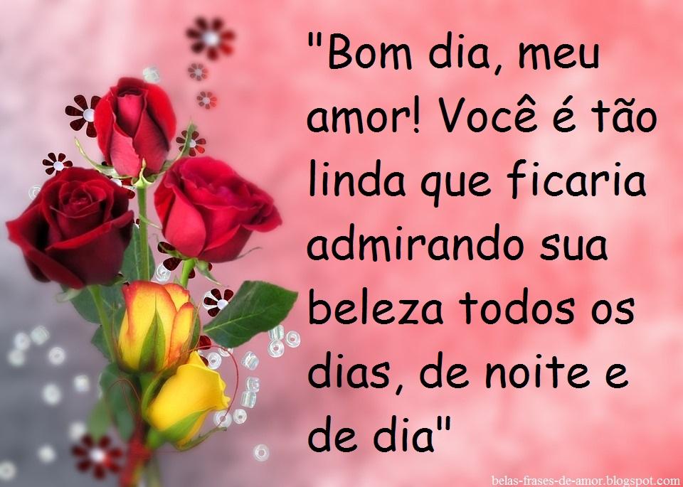 """Mensagem De Bom Dia Para O Meu Amor: Belas Frases De Amor: """"Bom Dia, Meu Amor! Você é Tão Linda"""