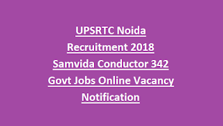 UPSRTC Noida Recruitment 2018 Samvida Conductor 342 Govt Jobs Online Vacancy Notification