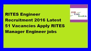 RITES Engineer Recruitment 2016 Latest 51 Vacancies Apply RITES Manager Engineer jobs
