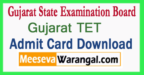 Gujarat TET Admit Card 2017 Download at www.ojas.guj.nic.in