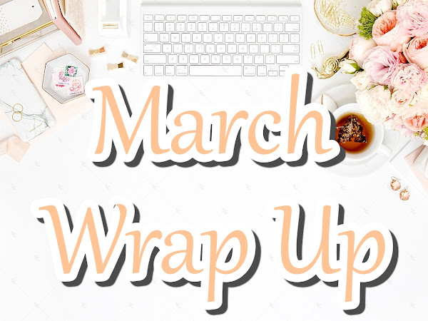 March Wrap Up ❤