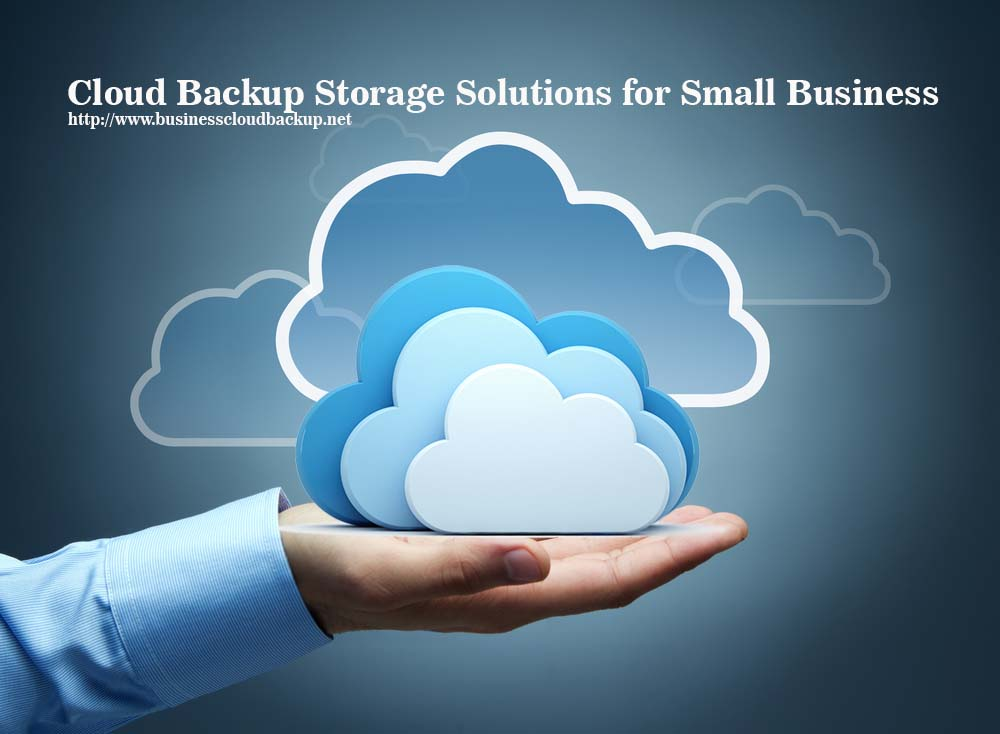 Cloud Backup Storage Solutions for Small Business
