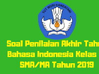 Soal Penilaian Akhir Tahun Bahasa Indonesia Kelas 10 SMA/MA Tahun 2019