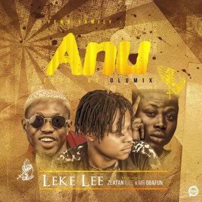 Music: Leke Lee ft Zlatan Ibile & Gbafun - Anu (Mp3 Download)