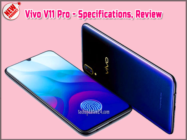 Vivo V11 Pro - Release Date, Full Specs, Features, Reviews And Price