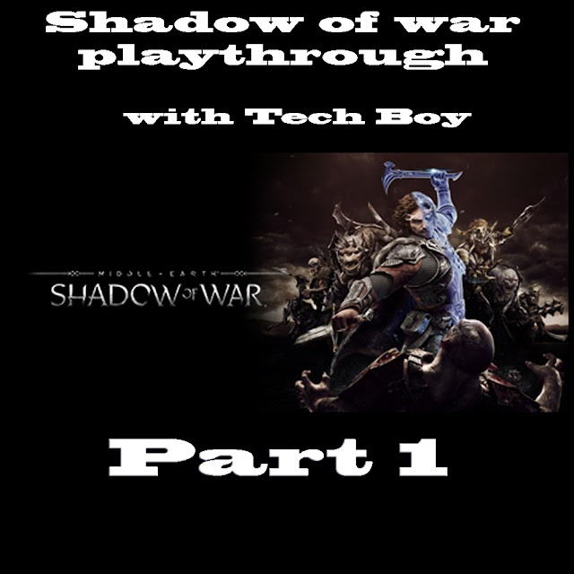 Middle Earth Shadow of war Part 1 with Tech boy