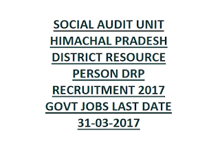 SOCIAL AUDIT UNIT HIMACHAL PRADESH DISTRICT RESOURCE PERSON DRP RECRUITMENT 2017 GOVT JOBS LAST DATE 31-03-2017