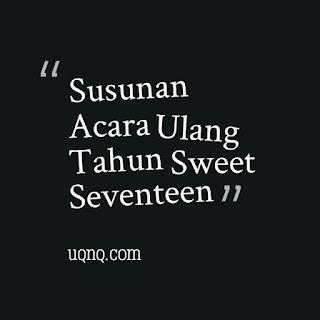 Susunan Acara Ulang Tahun Sweet Seventeen