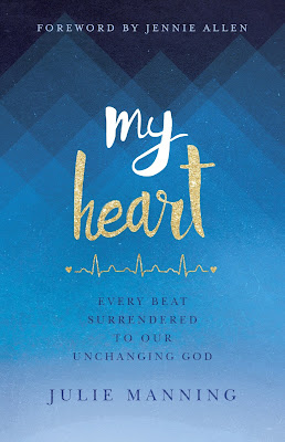 My Heart: Every Beat Surrendered To Our Unchanging God by Julie Manning