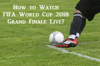 How to Watch FIFA World Cup 2018 Grand Finale Live?