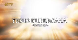 Download Lagu Yesus Kupercaya (Kamasean)