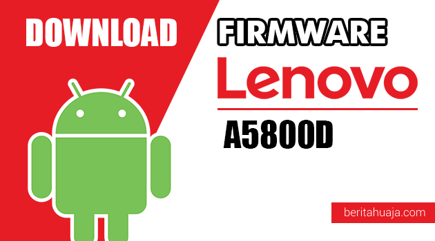 Download Firmware / Stock ROM Lenovo A5800D All Versions