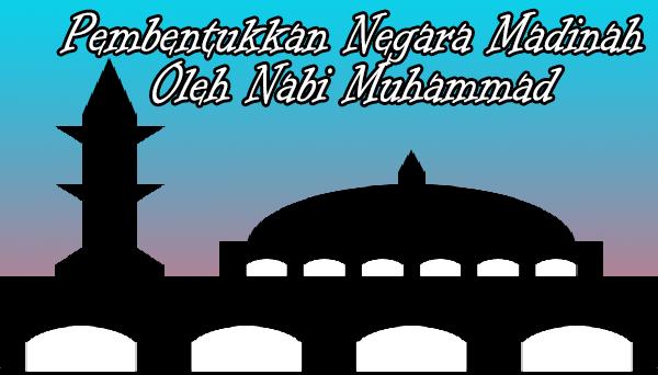 Pembentukan Negara Madinah Oleh Nabi Muhammad