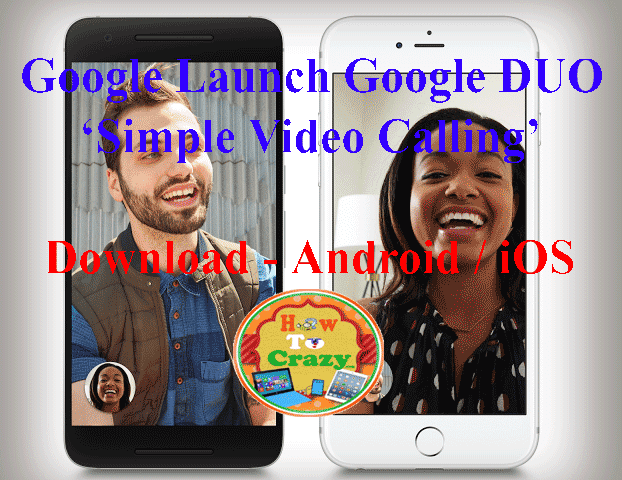 Google Launches Google DUO - Smart & Simple Video Calling (Android & iOS)