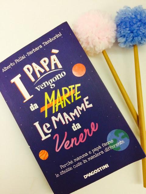 """I papà vengono da Marte. Le mamme da Venere"""" di Alberto Pellai e Barbara Tamborini"""
