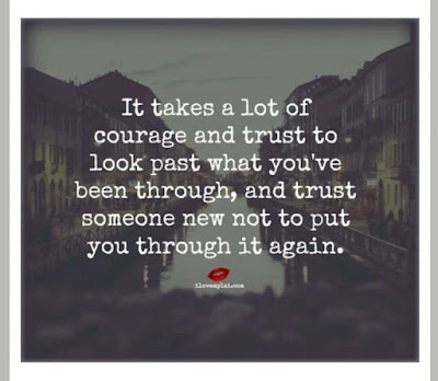 Beautiful Learning to love Quotes: It takes a lot of courage and trust to look past what you've been through, and trust someone new not to put you through it again.