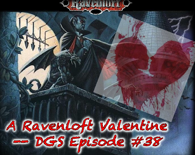 http://dgsociety.net/podcast/ravenloft-valentine-dgs-episode-38/