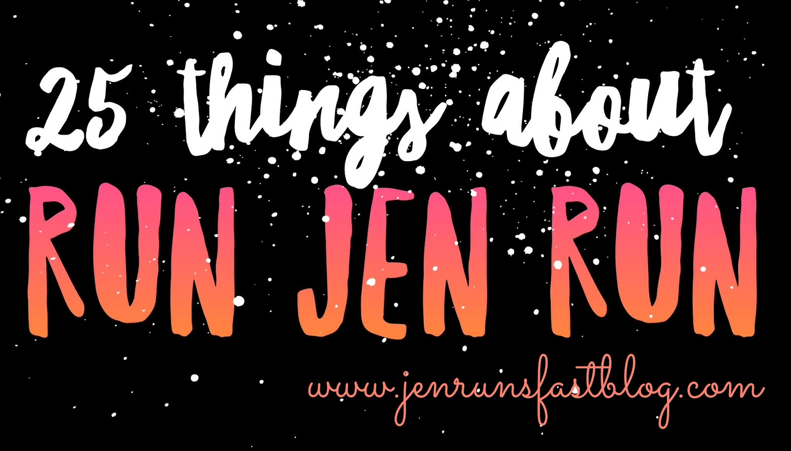 Run Jen Run: 25 Things About Me