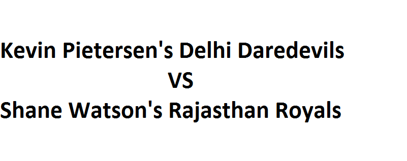 Delhi Daredevils vs Rajasthan Royals Live Streaming IPL 7 Match