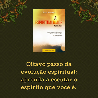 Oitavo passo da evolução espiritual: aprenda a escutar o espírito que você é