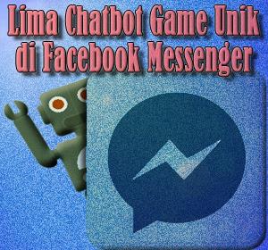 Lima Chatbot Game Unik yang Dapat Anda Mainkan di Facebook Messenger