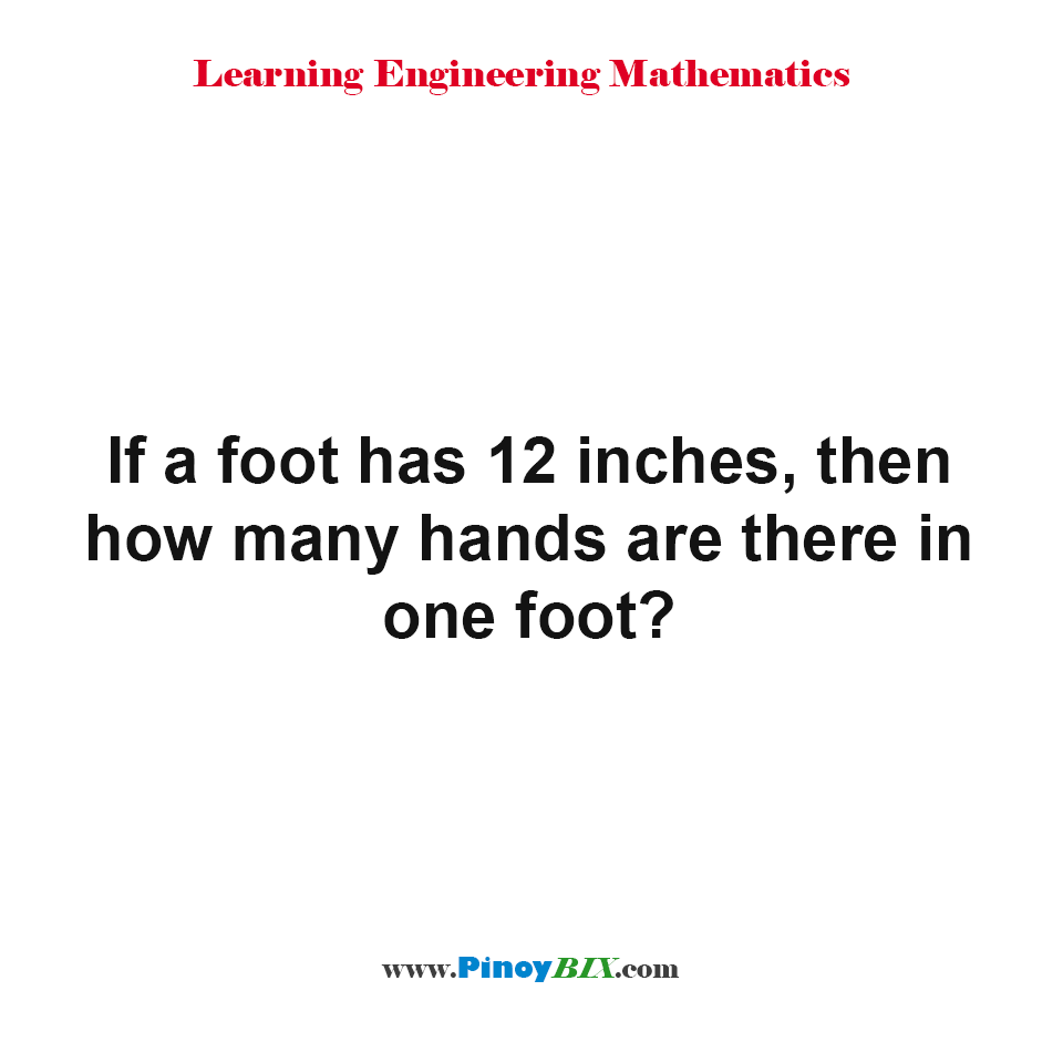 If a foot has 12 inches, then how many hands are there in one foot?