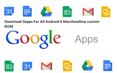 Download Gapps For All Android 6 Marshmallow ROM