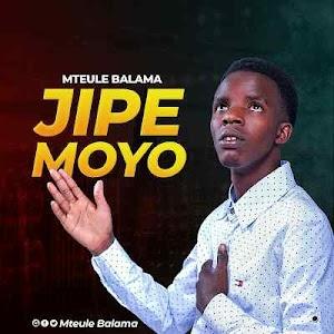 Download Mp3 | Mteule Balama - Jipe Moyo