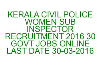 KERALA CIVIL POLICE WOMEN SUB INSPECTOR RECRUITMENT 2016 30 GOVT JOBS ONLINE LAST DATE 30-03-2016