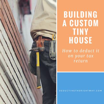 Custom built tiny house deduction | www.deductingtherightway.com