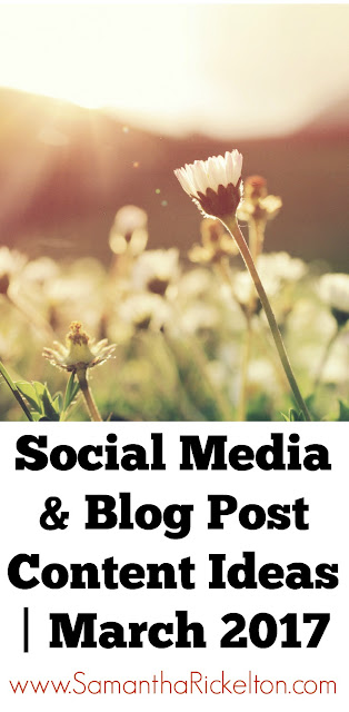 Social Media & Blog Post Content Ideas | March 2017