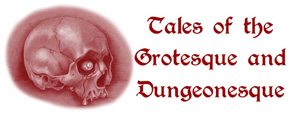 Tales of the Grotesque and Dungeonesque