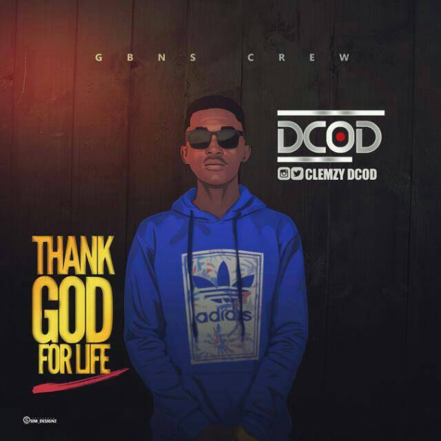 [DOWNLOAD MP3] DCOD - Thank God For Life @clemzyDCOD