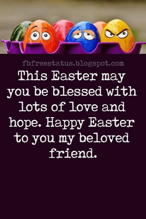 Easter Messages, This Easter may you be blessed with lots of love and hope. Happy Easter to you my beloved friend.