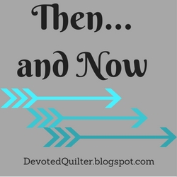 Then...and Now Linky Party | DevotedQuilter.blogspot.com