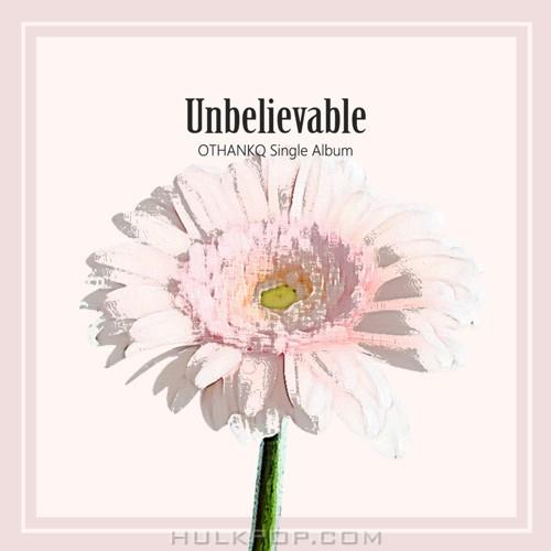 OTHANKQ – Unbelievable – Single