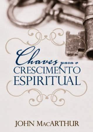John MacArthur-Chaves Para o Crescimento Espiritual-