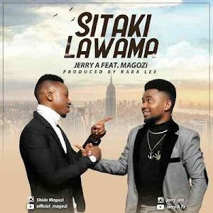 Download Mp3 | Jerry A ft Magozi - Sitaki Lawama