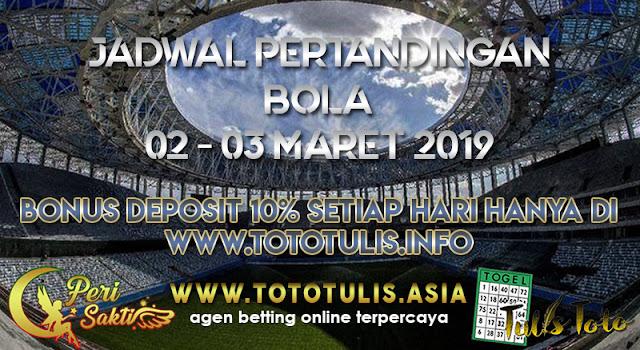 JADWAL PERTANDINGAN BOLA TANGGAL 02 – 03 MARET 2019