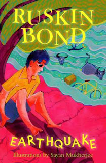 Books: Earthquake by Ruskin Bond and Illustrated by Sayan Mukherjee (Age: 9+ Years)