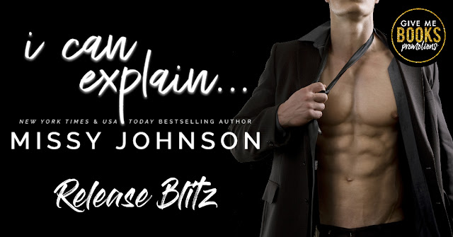 [New Release] I CAN EXPLAIN... by Missy Johnson @missycjohnson @GiveMeBooksBlog #Review #Excerpt #TheUnratedBookshelf