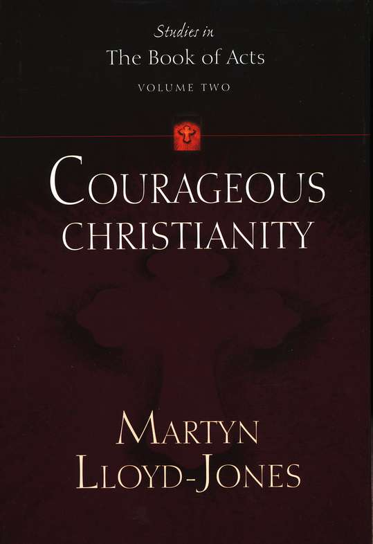 D. Martyn Lloyd-Jones-Courageous Christianity-