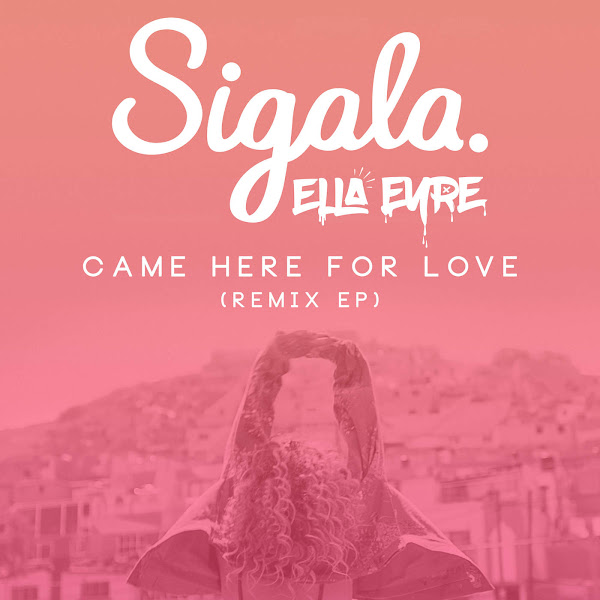 Sigala & Ella Eyre - Came Here for Love (Remixes) - Single Cover