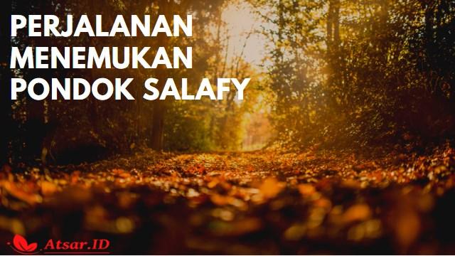 Kisah : Perjalanan Menemukan Pondok Salafy