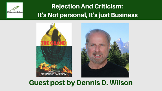 Rejection And Criticism:  It's Not personal, It's Just Business, guest post by Dennis D. Wilson