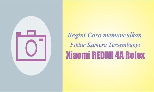 Begini Cara Memunculkan Fiktur kamera tersembunyi pada xiaomi redmi 4A Rolex