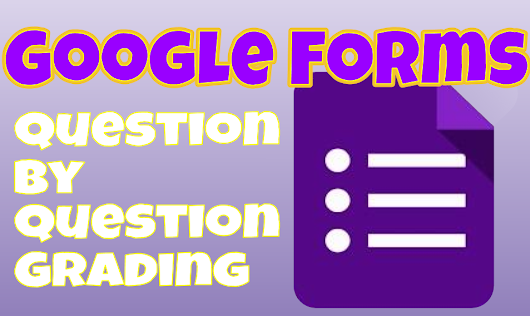 Google Forms Question by Question Grading