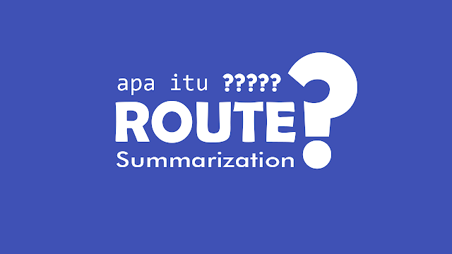 Apa itu Route Summarization ?